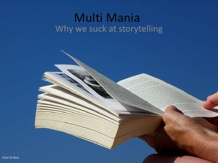 Multi Mania                 Why we suck at storytellingFlickr DJ Bass