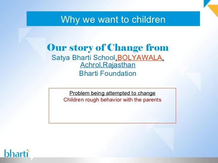 Why we want to childrenOur story of Change fromSatya Bharti School,BOLYAWALA,        Achrol,Rajasthan        Bharti Founda...