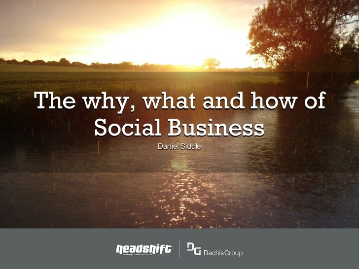 The why, what and how of     Social Business                                  Daniel Siddle       SMARTER, SIMPLER, SOCIAL