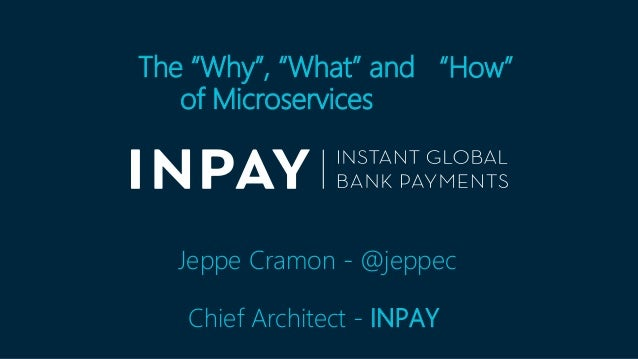 "The ""Why"", ""What"" and of Microservices Jeppe Cramon - @jeppec Chief Architect - INPAY ""How"""