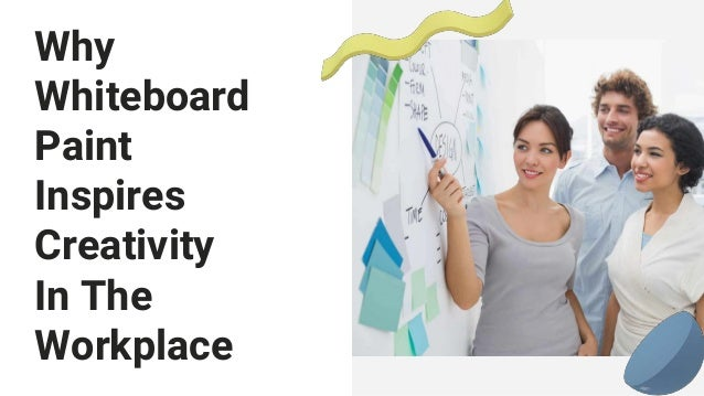 Why Whiteboard Paint Inspires Creativity In The Workplace