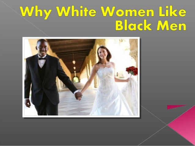 why do white women prefer black men