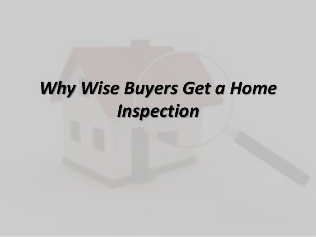 Why Wise Buyers Get a HomeInspection