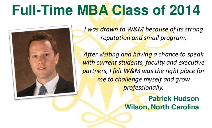 Full-Time MBA Class of 2014          I was drawn to W&M because of its strong                reputation and small program....