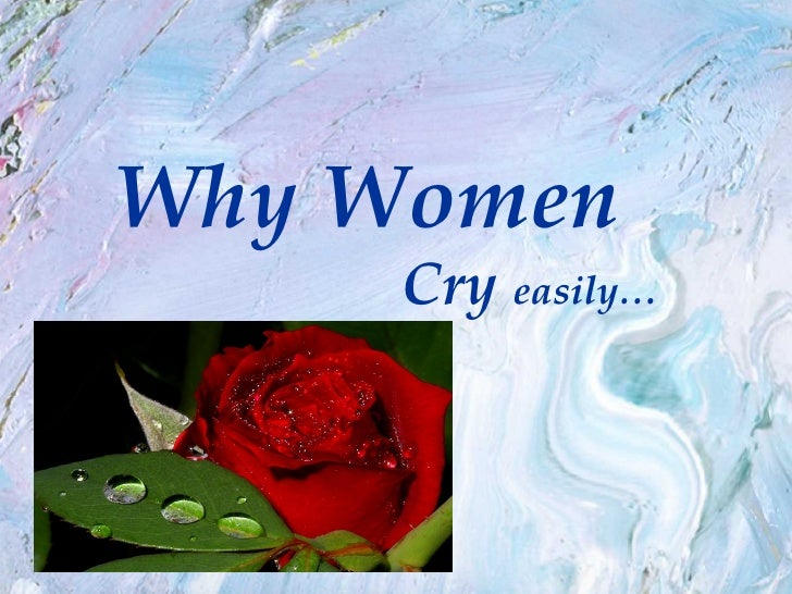 Why Women      Cry easily…
