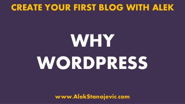 WHY WORDPRESS CREATE YOUR FIRST BLOG WITH ALEK www.AlekStanojevic.com