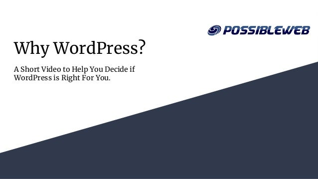 Why WordPress? A Short Video to Help You Decide if WordPress is Right For You.