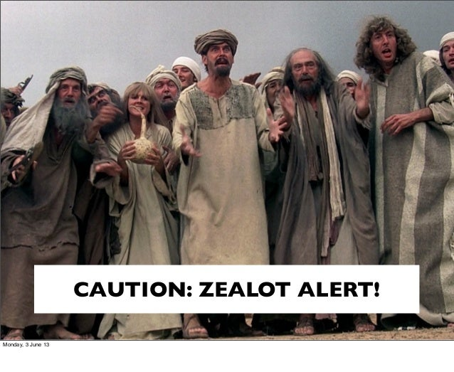 CAUTION: ZEALOT ALERT!Monday, 3 June 13