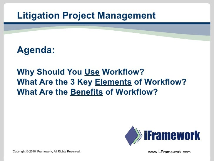 Litigation Project Management Agenda: Why Should You  Use  Workflow? What Are the 3 Key  Elements  of Workflow? What Are t...