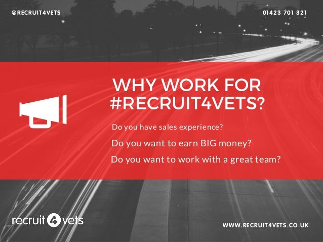 WHY WORK FOR #RECRUIT4VETS? WWW.RECRUIT4VETS.CO.UK Do you have sales experience? Do you want to earn BIG money? Do you wan...