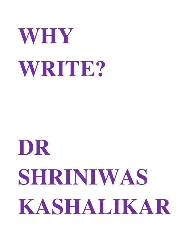 WHY WRITE? DR SHRINIWAS KASHALIKAR