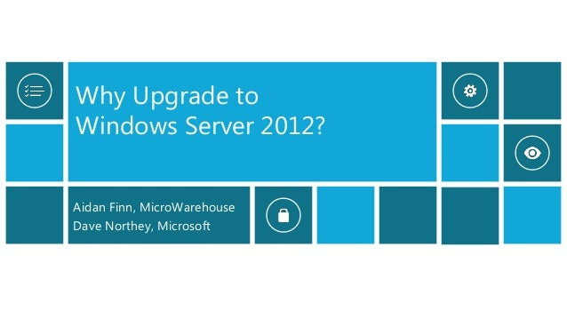 Why Upgrade toWindows Server 2012?Aidan Finn, MicroWarehouseDave Northey, Microsoft