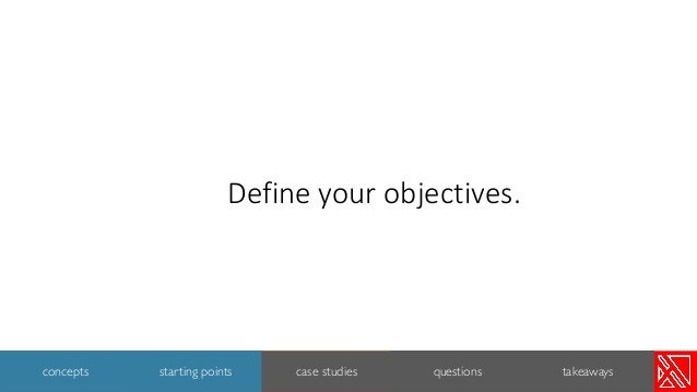 Define your objectives. 11 concepts starting points case studies questions takeaways