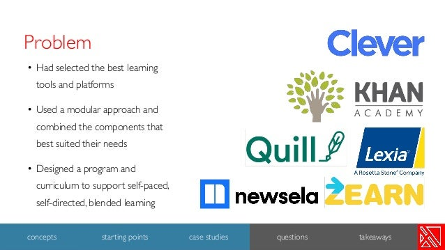 Problem • Had selected the best learning tools and platforms • Used a modular approach and combined the components that be...