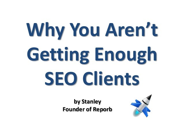 Why You Aren'tGetting EnoughSEO Clientsby StanleyFounder of Reporb