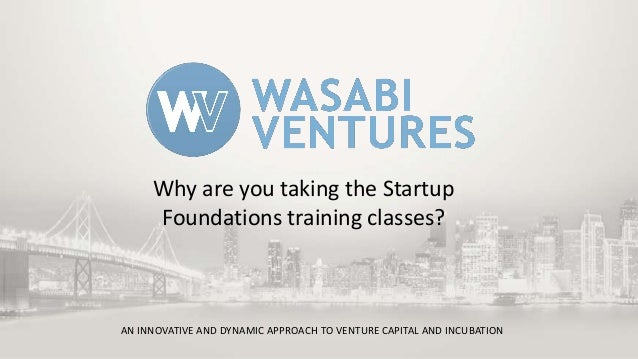 Why are you taking the Startup Foundations training classes?  AN INNOVATIVE AND DYNAMIC APPROACH TO VENTURE CAPITAL AND IN...