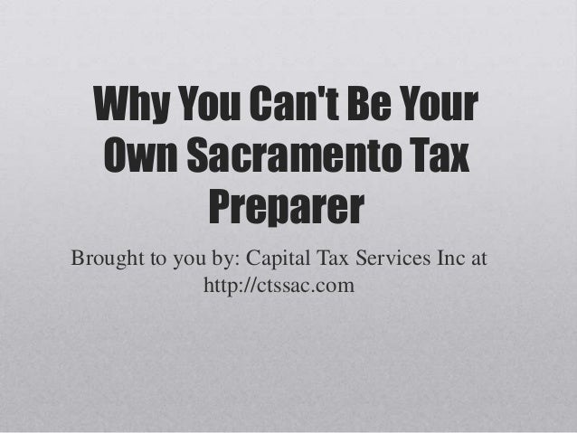 Why You Can't Be Your Own Sacramento Tax Preparer Brought to you by: Capital Tax Services Inc at http://ctssac.com