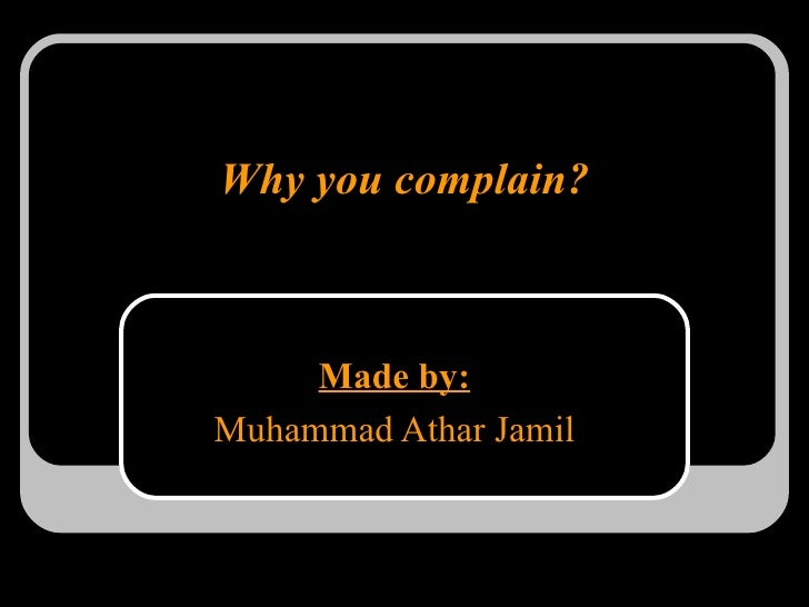 Why you complain? Made by: Muhammad Athar Jamil