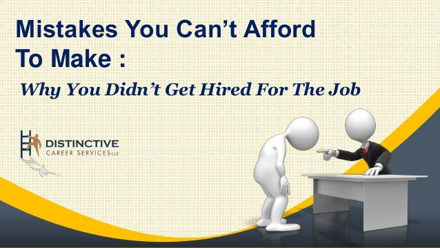 Why You Didn't Get Hired For The Job Mistakes You Can't Afford To Make :