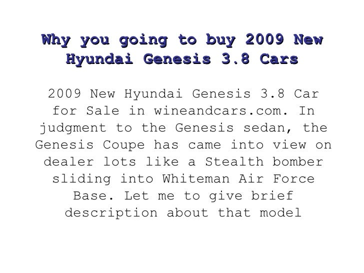 Why you going to buy 2009 New Hyundai Genesis 3.8 Cars 2009 New Hyundai Genesis 3.8 Car for Sale in wineandcars.com. In ju...