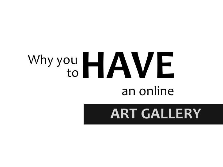 HAVE<br />Why you<br />to<br />an online<br />ART GALLERY<br />