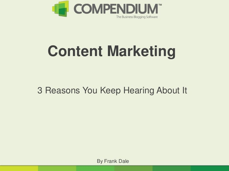 Content Marketing3 Reasons You Keep Hearing About It             By Frank Dale