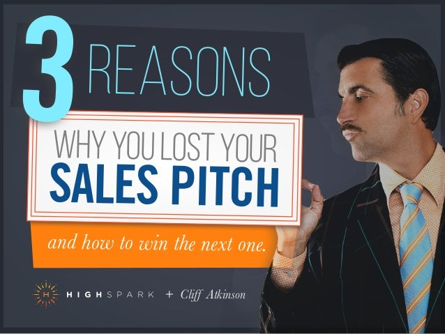 and how to win the next one. REASONS WHYYOULOSTYOUR SALES PITCH 3 + Cliff Atkinson