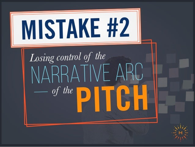 PITCHof the NARRATIVE ARC Losing control of the MISTAKE #2