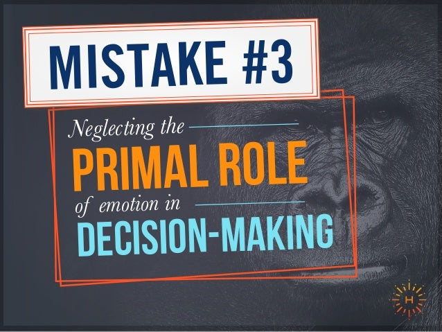 PRIMAL roleof emotion in decision-making Neglecting the MISTAKE #3