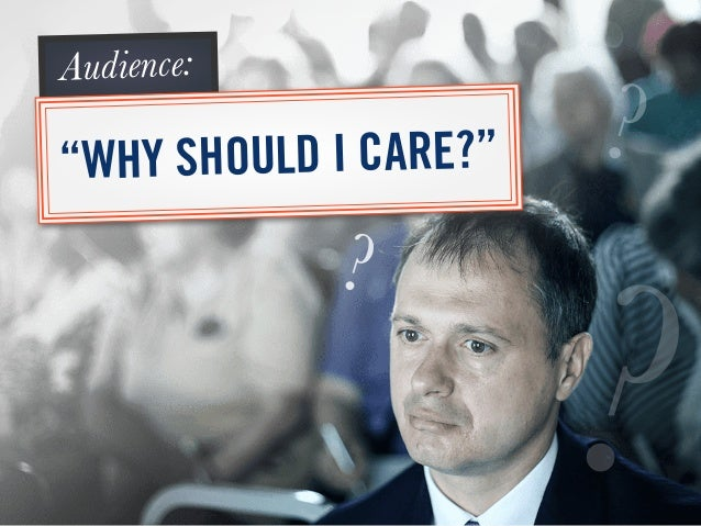 """WHY SHOULD I CARE?"" Audience: ? ? ?"