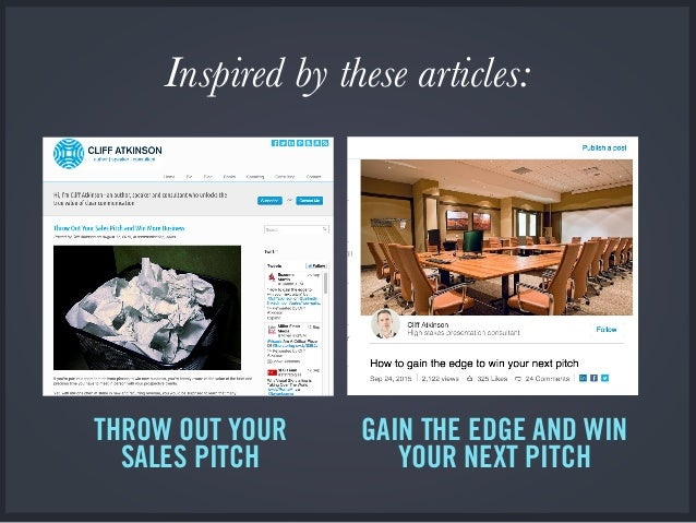 Inspired by these articles: THROW OUT YOUR SALES PITCH GAIN THE EDGE AND WIN YOUR NEXT PITCH