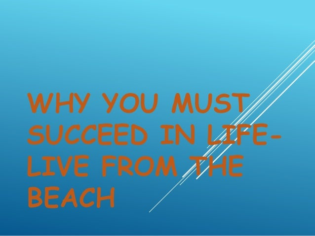 WHY YOU MUST SUCCEED IN LIFE- LIVE FROM THE BEACH