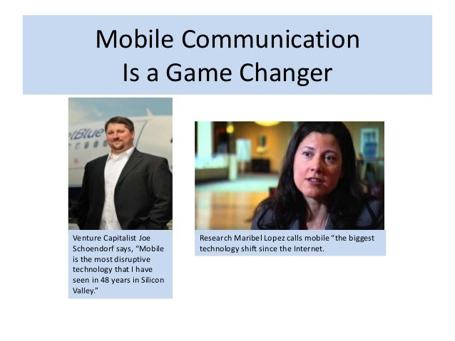 """Mobile Communication  Is a Game Changer  Venture Capitalist Joe  Schoendorf says, """"Mobile  is the most disruptive  technol..."""