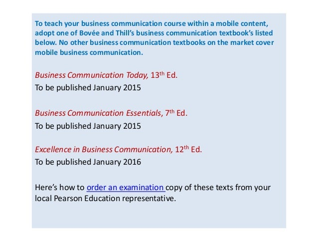 To teach your business communication course within a mobile content,  adopt one of Bovée and Thill's business communicatio...