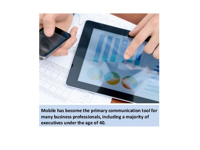 Mobile has become the primary communication tool for  many business professionals, including a majority of  executives und...