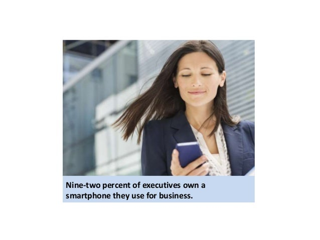 Nine-two percent of executives own a  smartphone they use for business.