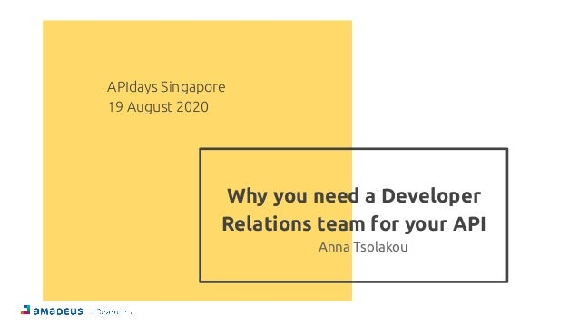 Why you need a Developer Relations team for your API Anna Tsolakou APIdays Singapore 19 August 2020