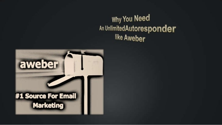 Why You Need<br />An UnlimitedAutoresponder<br />like Aweber<br />