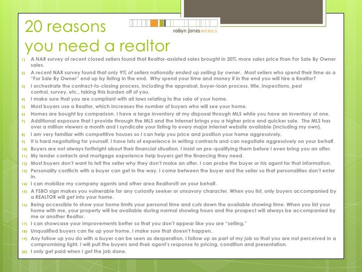 20 reasons you need a realtor<br />A NAR survey of recent closed sellers found that Realtor-assisted sales brought in 20% ...
