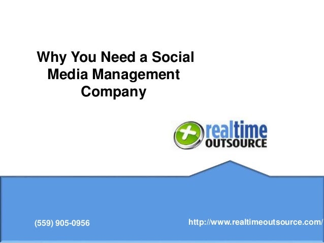 Why You Need a Social Media Management Company (559) 905-0956 http://www.realtimeoutsource.com/