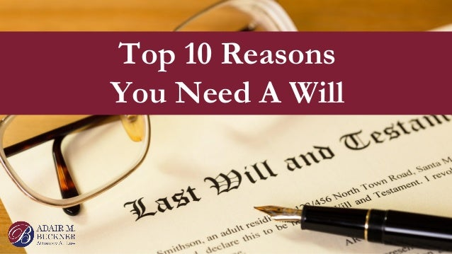 Top 10 Reasons You Need A Will