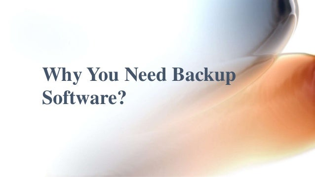 Why You Need Backup  Software?