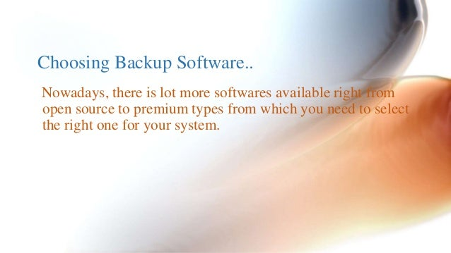 Choosing Backup Software..  Nowadays, there is lot more softwares available right from  open source to premium types from ...