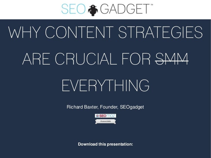 WHY CONTENT STRATEGIES ARE CRUCIAL FOR SMM     EVERYTHING      Richard Baxter, Founder, SEOgadget          Download this p...