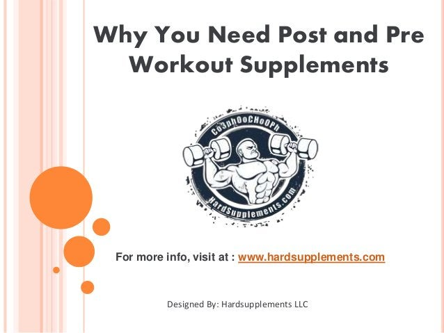Why You Need Post and Pre Workout Supplements Designed By: Hardsupplements LLC For more info, visit at : www.hardsupplemen...