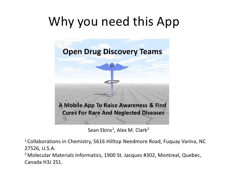 Why you need this App                             Sean Ekins1, Alex M. Clark21 Collaborations   in Chemistry, 5616 Hilltop...