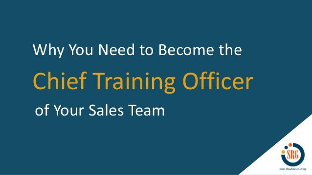 Chief Training Officer Why You Need to Become the of Your Sales Team