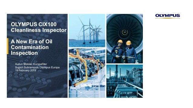 OLYMPUS CIX100 Cleanliness Inspector A New Era of Oil Contamination Inspection Audun Brekke, Europafilter Sugish Subramoni...