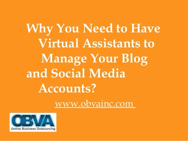 Why You Need to Have Virtual Assistants to Manage Your Blog and Social Media Accounts? www.obvainc.com