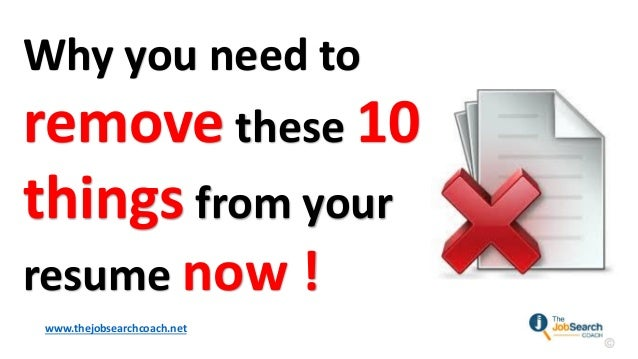 Why You Need To Remove These 10 Things From Your Resume Now !  Www.thejobsearchcoach ...  I Need A Resume Now
